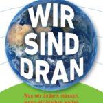 Wir sind dran. Bericht an den Club of Rome (Herausgeber: Ernst U. v. Weizsäcker, Anders Wijkman) – Rezension